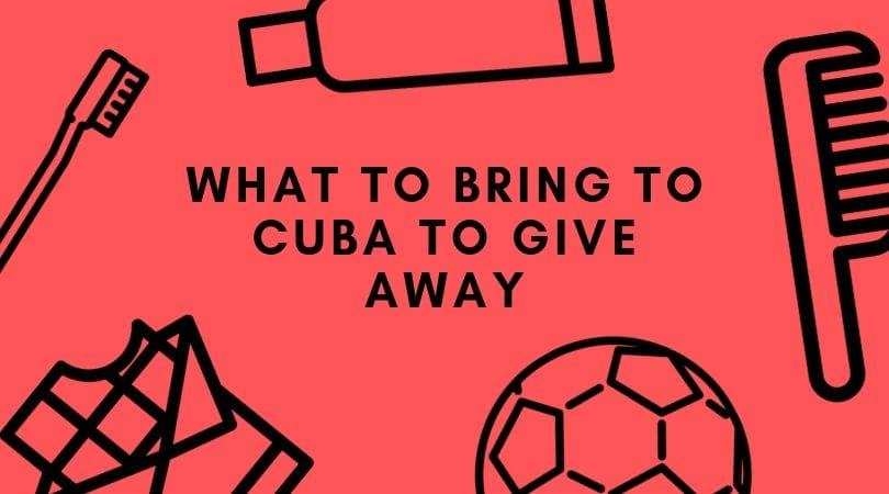 WHAT TO BRING TO CUBA TO GIVE AWAY
